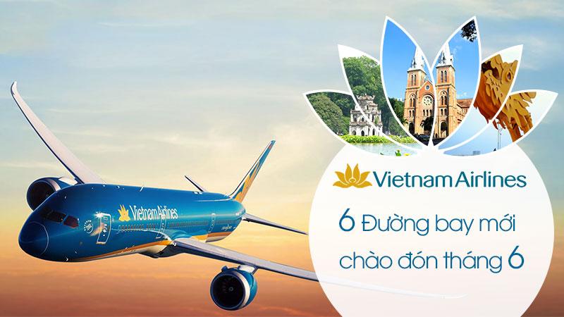 Vietnam Airlines mở thêm 6 đường bay chào tháng 6 chỉ với giá 99.000 VND